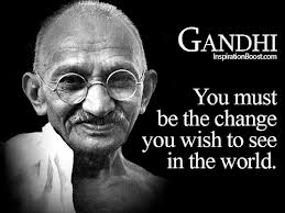Gandhi you must be the change