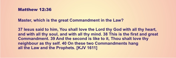 MATT. 12-36 Master which is the greatest commandment