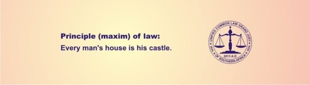 MAXIM - Every man's house is his castle